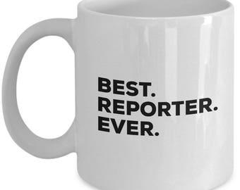Best Reporter Ever, Reporter Coffee Mug, Reporter Gifts, Reporter Mugs,  Gift For Reporter , Birthday Anniversary Gift, Christmas Present