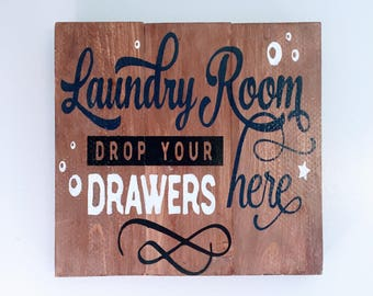 "Laundry Room Drop Your Drawers Here, 10.5"" x 10.5"" Wood Sign, home wall decor decoration, hand painted, country, gift"