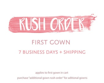 RUSH ORDER- 7 Business Days, Excluding Shipping, First Gown