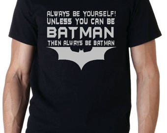 Always be yourself unless you can be Batman superhero DC comic T-Shirt