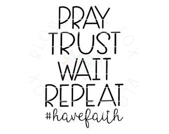 Pray Trust Wait Repeat SVG File. Religious Svg Jesus Svg Christian Svg Bible Children of God Faith Svg Svg Cut file for Silhouette & Cricut