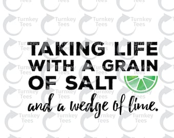 Taking life with a grain of salt and a wedge of lime svg File|coffee SVG File |wine svg|Vinyl Cutter Designs|Cameo Silhouette|Cricut svg