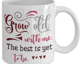 Grow old with me the best is yet to be, Unique Coffee Mugs, gift for her, gift for men, valentine's day quote, valentine day gift idea