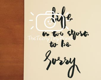 Life Is Too Short To Be Sorry Inspirational Calligraphy, Quote, Hand-Lettered, Decor, Printable, Black and White Art