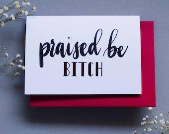 Praise Be, Bitch - Handmaid's Tale Greeting Card