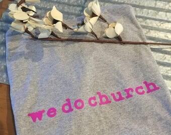 We do church tee shirt
