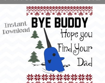 Bye Buddy Hope You Find Your Dad Narwhal Elf, Crewneck Sweatshirt, Ugly Christmas Sweater, XMAS Shirt, Funny Holiday Gift, SVG, PNG,