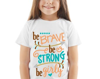 Be Brave Be Strong Be Girly - Be Brave tshirt - Girls be brave girly tee - womens be brave tee - unique friend gift -