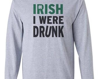 Irish I Were Drunk On St Patricks Day Custom Mens Gildan Long Sleeve T-Shirt Tee New
