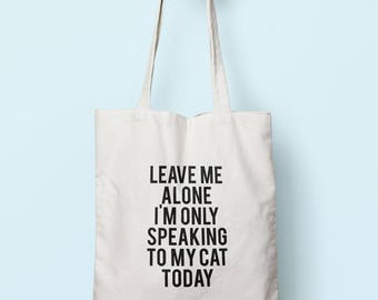 Leave Me Alone I'm Only Speaking To My Cat Today Tote Bag Long Handles TB0739