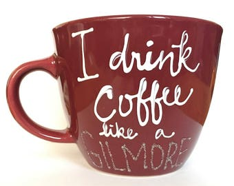 Hand Painted Mug - Maroon - I Drink Coffee Like a Gilmore