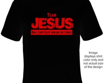 Team Jesus (Only Love Kept Him On The Cross)