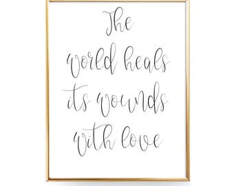 The world heals its wounds with love - Nursery Decor-You Print Printable Wall Art –Digital Download- Inspirational Decor-INSTANT DOWNLOAD