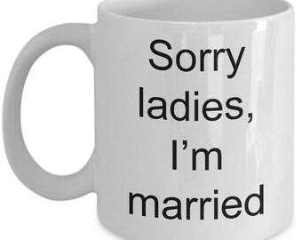 Sorry Ladies I'm Married Mug W