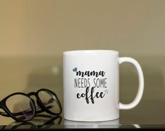 Mama need some coffee Coffee Mug, funny mug, gift for Mom, Novelty Mug, Best gift , Unique Mug, coffee mug gift,Funny Coffee Cup