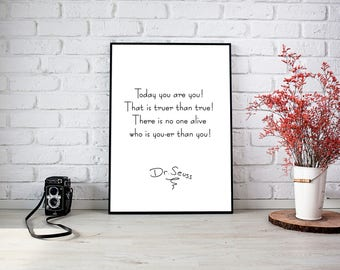 Dr Seuss Quote, Today you are you! That is truer than true! WALL PRINT
