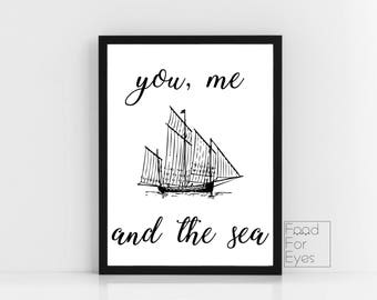 Sea Quote Print, Typography Wall Art, Boat Printable, Black And White Wall Decor, You Me And The Sea, Beach House Artwork, Instant Download