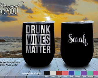 Double Insulated 9oz Stainless Steel Wine Tumbler. Laser Engraved. Drunk Wives Matter