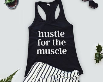 Hustle for the Muscle.. Muscle Tee, Funny Shirt, Yoga Top,  Gym Shirt, Workout Top, Muscle Tank