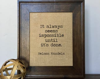 It always seems impossible until it's done Nelson Mandela Burlap Print // Office Decor