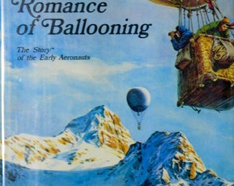 The Romance of Ballooning : Early Aeronauts Book Hardcover w/ Dust Jacket 1971