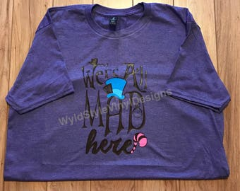 We're All Mad Here Alice in Wonderland Shirt