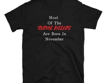 Most of the serial killers are born in November. Most serial killers are born in November. Unisex T-shirt