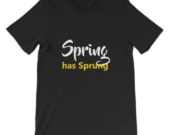 Spring has sprung Short-Sleeve Unisex T-Shirt
