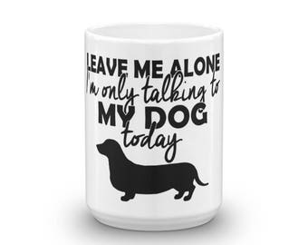 Mug - Leave me alone i'm only talking to my dog today