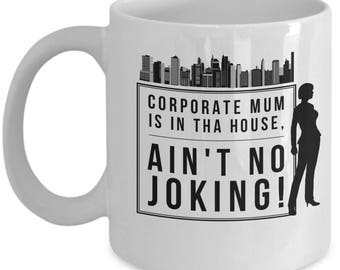 CORPORATE MUM! White Coffee Mug, Corporate mum's Gift, Corporate mum's keepsake, Corporate mum's present.