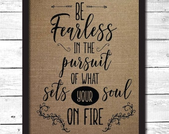 be fearless print, be fearless in the pursuit of what sets your soul on fire, be fearless wall art, burlap print, be fearless sign, I12