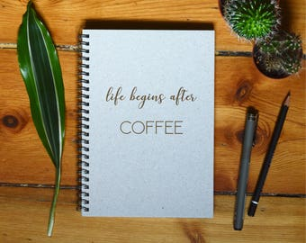 Eco Notebook, Personalized Gift, Handmade Notebook, Recycled Paper, Inspirational Quote, Customized Gift, Life Begins After Coffee