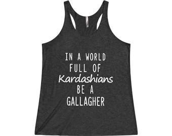 Shameless - In A World Full Of Kardashians Be A Gallagher TriBlend Racerback Tank