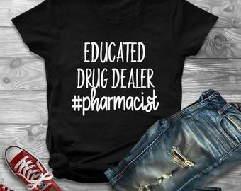 Educated Drug Dealer Pharmacist, Medical Shirt, Pharmacist Gift, New Pharmacist, Nurse Life, RN Shirt