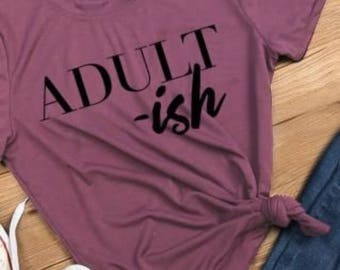 Adult-ish t shirt
