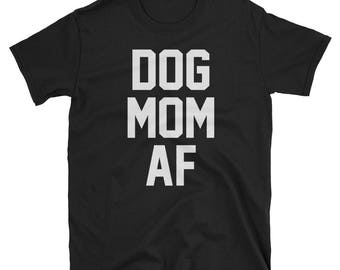 Dog Mom AF Premium Shirt for Dog Moms