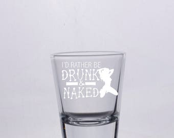 I'd Rather be Drunk and Naked Funny Shot Glass