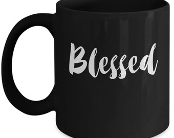 Blessed - Cute High Quality White & Black Ceramic 11 oz or 15 oz Mug - Mother's Day New Mom Wife Grandma Bestie Teacher Birthday Gift