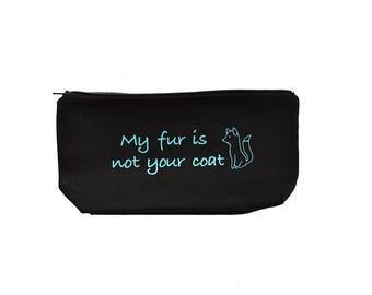 Case pencils or makeup bag - My FUR is not your COAT