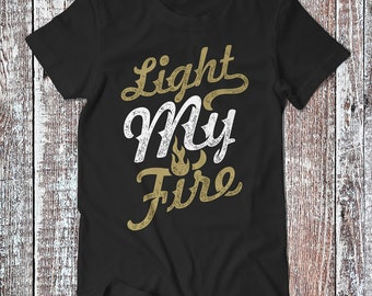 Light My Fire , Motivational Tee , Hustle T-shirt , Hustlers Shirt