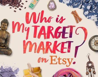 Who Is My Target Market? – Identifying customer groups