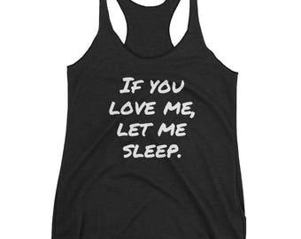 If you love me, let me sleep Women's Racerback Tank