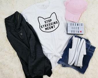stop stressing meowt shirt, meow shirt, meowt shirt, cat shirt, cat mom, cat mama, cat lover, tumblr, aesthetic, harajuku, hipster, grunge