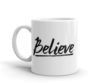 BELIEVE // Mug // 11 oz or 15 oz // Coffee