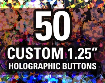 "50 HOLOGRAPHIC Custom 1.25"" Buttons - Made Using High Quality Laser Prints!"