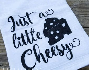 Just a Little Cheesy | Kitchen Towel - Hostess Gift | White Elephant Gift | Housewarming | Christmas | New Home