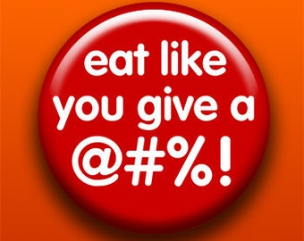 Eat Like You Give A @#%! - Button / Magnet / Bottle Opener / Pocket Mirror / Keychain / Pin - Vegan Vegetarian - Sick On Sin