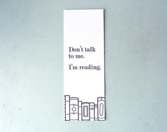 Letterpress Bookmark - Don't Talk to Me. I'm Reading. - BKM-644