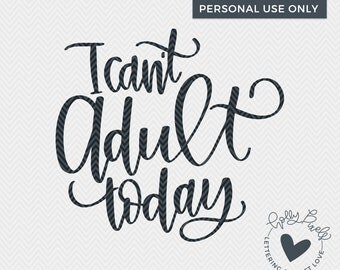 Funny SVG | I Can't Adult Today | Adult SVG | Birthday SVG | Holly Pixels | Funny Cut File | svgFile for Shirt