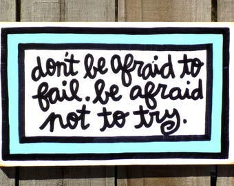 """Hand Made Wall Art Inspirational Life Quote Sign Family Gift Hand Painted """"don't be afraid to fail. be afraid not to try."""""""